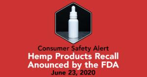 Consumer Safety Alert - Hemp Product Recall Announced by FDA